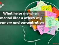 What helps me when mental illness affects my memory and concentration