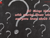 30 things those with mental illness wish everyone knew about it